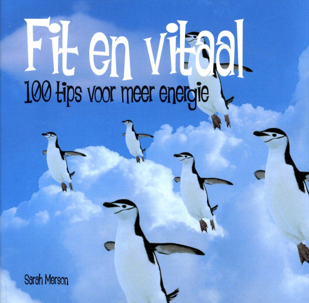 Fit en vitaal,100 tips voor energie